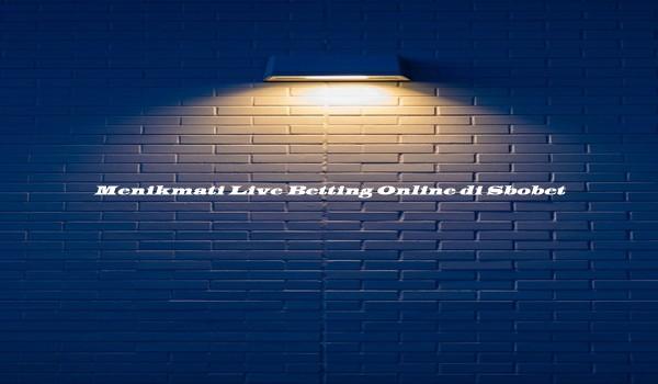 Menikmati Live Betting Online di Sbobet