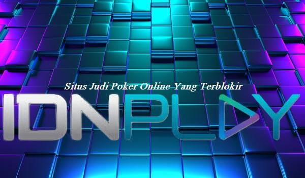 Situs Judi Poker Online Yang Terblokir